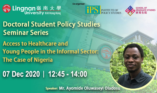 The 3rd Session of Doctoral Student Policy Studies Seminars will be held on 7 Dec and the topic is Access to Healthcare and Young People in the Informal Sector: The Case of Nigeria