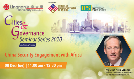 What is China's security engagement with Africa? Hear insights from Prof Jean-Pierre Cabistan, Hong Kong Baptist University at the Cities & Governance Seminar Series via Zoom on 8 Dec