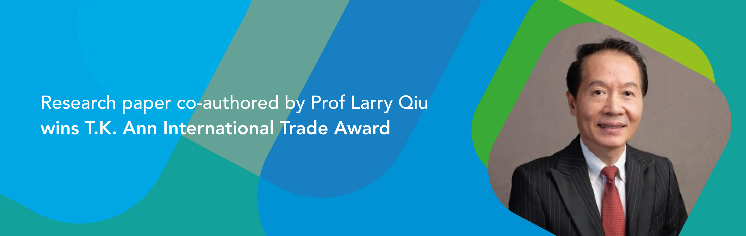 Research paper co-authored by Prof Larry Qiu wins T.K. Ann International Trade Award